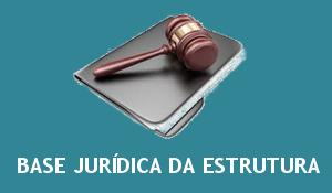 BASE JURÍDICA DA ESTRUTURA