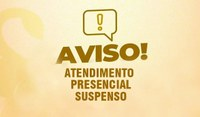 AVISO: Atendimento Presencial Suspenso